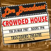 Live Broadcast - 24 March 1987 Trocodero Theatre, Philadelphia  PA de Crowded House