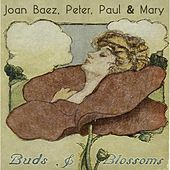Buds & Blossoms by Joan Baez, Peter, Paul