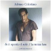 Si è spento il sole / La mezza luna (All Tracks Remastered) de Adriano Celentano