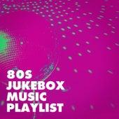 80s Jukebox Music Playlist by 80's D.J. Dance, 80's Love Band, 80's Pop