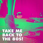 Take Me Back to the 80s! de 80s Greatest Hits, 80s Hits, Hits of the 80's