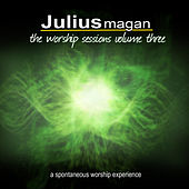 The Worship Sessions Volume Three by Julius Magan