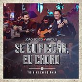 Se Eu Piscar Eu Choro (Ao Vivo) de João Bosco & Vinícius