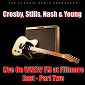 Live On WNEW FM at Fillmore East - Part Two (Live) by Crosby, Stills, Nash and Young
