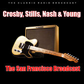 The San Francisco Broadcast (Live) by Crosby, Stills, Nash and Young