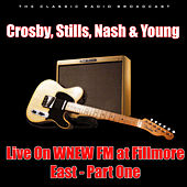 Live On WNEW FM at Fillmore East - Part One (Live) de Crosby, Stills, Nash and Young
