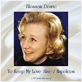 To Keep My Love Alive / Napoleon (All Tracks Remastered) by Blossom Dearie