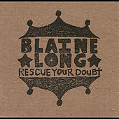 Rescue Your Doubt by Blaine Long