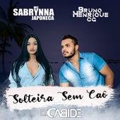 Solteira Sem Caô de Bruno Henrique CG Dj Cabide