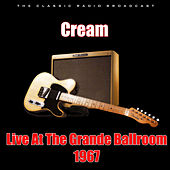 Live At The Grande Ballroom 1967 (Live) di Cream