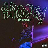 Spooky by Jay Critch
