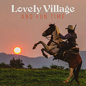 Lovely Village and Fun Time by Various Artists
