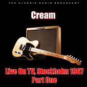 Live On TV, Stockholm 1967 - Part One (Live) de Cream