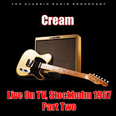 Live On TV, Stockholm 1967 - Part Two (Live) di Cream