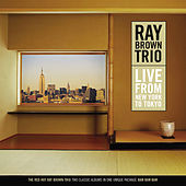 Live From New York To Tokyo von Ray Brown Trio