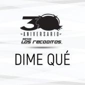 Dime Qué (Versión 30 Aniversario) by Banda Los Recoditos