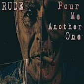 Pour Me Another One de RUDE