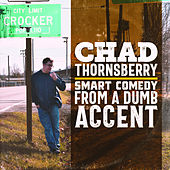 Smart Comedy from a Dumb Accent de Chad Thornsberry