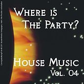 Where Is The Party? - House Music Vol. 04 by Various Artists