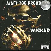 Ain't Too Proud by Wicked