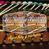 Marimba Orquesta: Ayer, Hoy y Siempre de La Familia Bautista