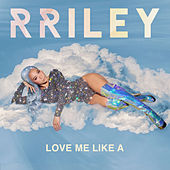 Love Me Like A by R. Riley