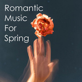 Romantic Music for Spring by Various Artists