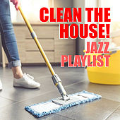 Clean The House! Jazz Playlist by Various Artists