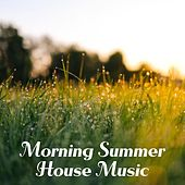Morning Summer House Music by Various Artists
