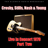 Live In Concert 1970 - Part Two (Live) by Crosby, Stills, Nash and Young