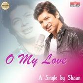 O My Love - Single by Shaan