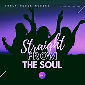 Straight from the Soul (Only House Music), Vol. 1 by Various Artists