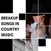 Breakup Songs in Country Music by Various Artists