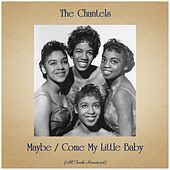 Maybe / Come My Little Baby (All Tracks Remastered) by The Chantels