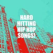 Hard Hitting Hip Hop Songs! by Hip Hop All-Stars, Hip Hop Artists United, Hip Hop Audio Stars