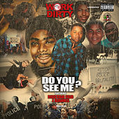 Do You See Me? (feat. Mistah F.A.B. & J Banks) von Work Dirty