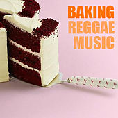 Baking Reggae Music de Various Artists