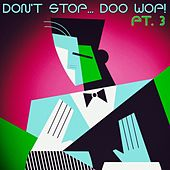 Don't Stop... Doo Wop!, Pt. 3 de Various Artists