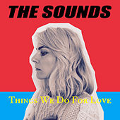 Things We Do For Love de The Sounds