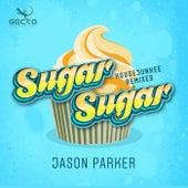 Sugar Sugar (Housejunkee Remixes) by Jason Parker