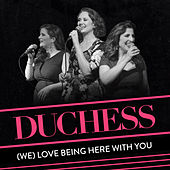 (We) Love Being Here with You de Duchess