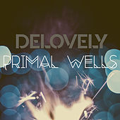 Primal Wells by De-Lovely (Motion Picture Soundtrack)
