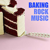 Baking Rock Music by Various Artists