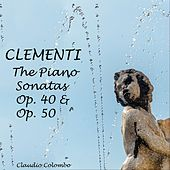 Clementi: The Piano Sonatas, Op. 40 & Op. 50 by Claudio Colombo
