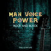 Man Voice Power: Rock and Black, This Is My life by Various Artists