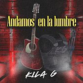 Andamos en la Lumbre by Kila G