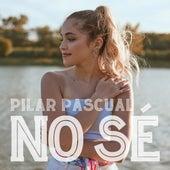 No Sé de Pilar Pascual