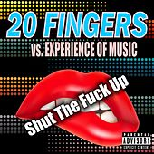 Shut the Fuck Up by 20 Fingers