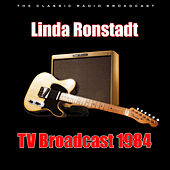 TV Broadcast 1984 (Live) by Linda Ronstadt