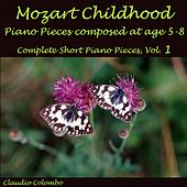 Mozart: Childhood Piano Pieces Composed at Age 5-8 - Complete Short Piano Pieces, Vol. 1 by Claudio Colombo